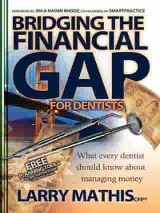 Bridging the Financial Gap for Dentists by Larry Mathis