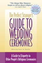 The Perfect Stranger's Guide to Wedding Ceremonies: A Guide to Etiquette in Other People's Religious Ceremonies by Stuart M. Matlins