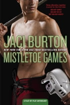 Mistletoe Games: A Play-by-Play Anthology by Jaci Burton