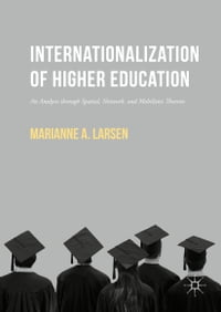 Internationalization of Higher Education: An Analysis through Spatial, Network, and Mobilities…