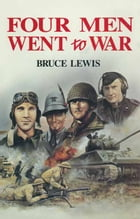 Four Men Went to War by Bruce  Lewis
