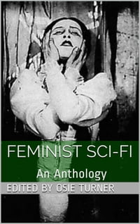 Feminist Sci-Fi: An Anthology