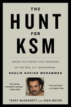 The Hunt for KSM: Inside the Pursuit and Takedown of the Real 9/11 Mastermind, Khalid Sheikh…