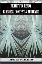 Reality-TV Ready: Blending Content @ Audience by Julien Coallier