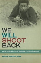 We Will Shoot Back: Armed Resistance in the Mississippi Freedom Movement by Akinyele Omowale Umoja