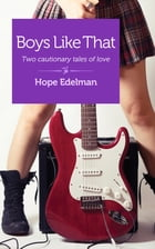 Boys Like That: Two cautionary tales of love by Hope Edelman