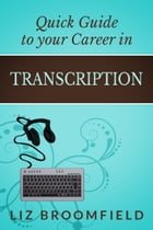 Quick Guide to your Career in Transcription by Liz Broomfield