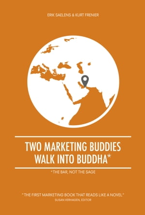 Two marketing buddies walk into Buddha: The first marketing book that reads like a novel by Erik Saelens