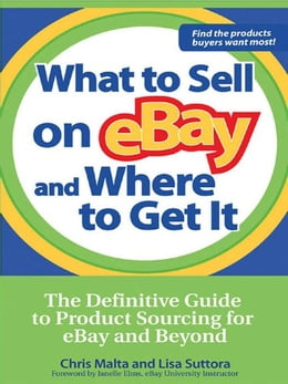 Book What to Sell on eBay and Where to Get It: The Definitive Guide to Product Sourcing for eBay and… by Malta, Chris