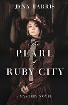 The Pearl of Ruby City: A Mystery by Jana Harris