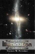The Miracle of the Illumination of All Consciences by Thomas W. Petrisko