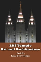 LDS Temple Art and Architecture: Articles from BYU Studies by BYU Studies