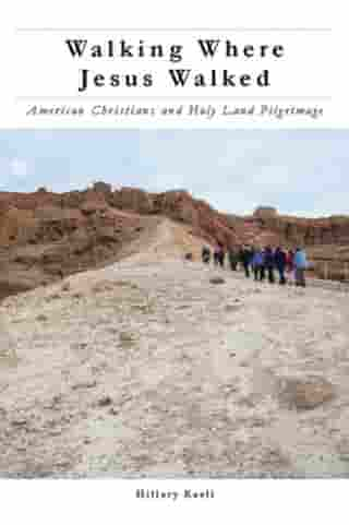 Walking Where Jesus Walked: American Christians and Holy Land Pilgrimage