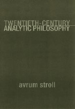 Book Twentieth-Century Analytic Philosophy by Avrum Stroll