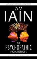 The Psychopathic Social Network: A Short Story Collection by AV Iain