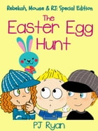 The Easter Egg Hunt (Rebekah, Mouse & RJ: Special Edition) by PJ Ryan