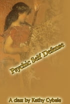 Psychic Self Defense (Magickal Class Series - Lecture Notes) by Kathy Cybele