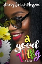 A Good Thing by Stacey Evans Morgan