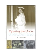 Opening the Doors: The Desegregation of the University of Alabama and the Fight for Civil Rights in…