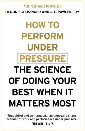 How to Perform Under Pressure The Science of Doing Your Best When It Matters Most