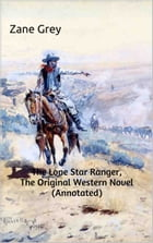 The Lone Star Ranger, The Original Western Novel (Annotated): (Masterpiece Collection) by Zane Grey