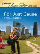 For Just Cause by Kara Lennox