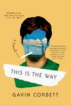 This Is the Way: A Novel by Gavin Corbett