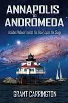 Annapolis to Andromeda by Grant Carrington