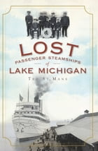 Lost Passenger Steamships of Lake Michigan by Ted St. Mane
