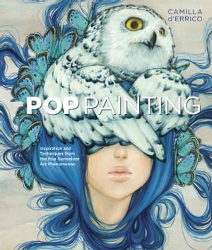 Pop Painting: Inspiration and Techniques from the Pop Surrealism Art Phenomenon by Camilla d'Errico