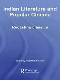 Indian Literature and Popular Cinema: Recasting Classics
