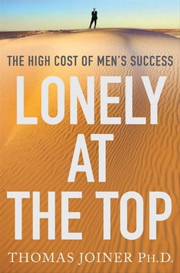 Book Lonely at the Top: The High Cost of Men's Success by Thomas Joiner, Ph.D.