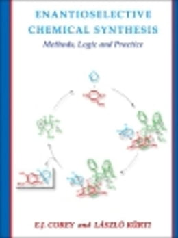 Book Enantioselective Chemical Synthesis: Methods, Logic, and Practice by Corey, Elias J.