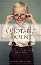 The Quotable Parent: Advice from the Greatest Minds in History by Joel Weiss