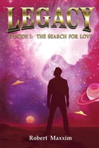 Legacy: Episode I: The Search For Love by Robert Maxxim