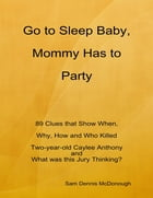Go to Sleep Baby, Mommy Has to Party by Sam Dennis McDonough
