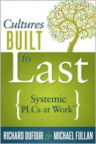 Cultures Built to Last: Systemic PLCs at Work™ by Richard DuFour