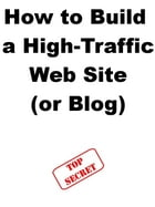 How to Build a High-Traffic Web Site (or Blog) by Steve Pavlina