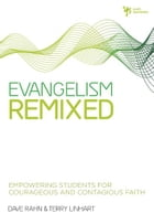 Evangelism Remixed: Empowering Students for Courageous and Contagious Faith by Dave Rahn