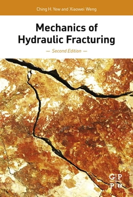 Book Mechanics of Hydraulic Fracturing by Ching H. Yew