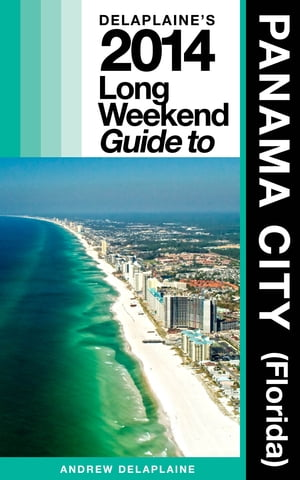PANAMA CITY (Fla.) - The Delaplaine 2014 Long Weekend Guide