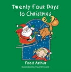 Twenty Four Days To Christmas by Arthur Fred