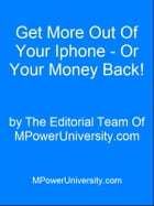Get More Out Of Your Iphone - Or Your Money Back! by Editorial Team Of MPowerUniversity.com