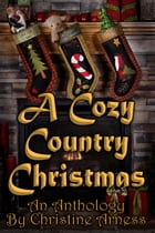 A Cozy Country Christmas Anthology by Christine Arness