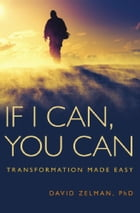 If I Can, You Can: Transformation Made Easy by David Zelman