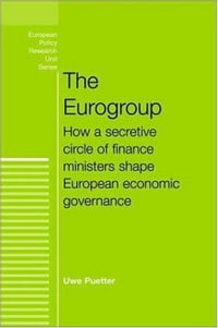 The Eurogroup: How a Secretive Circle of Finance Ministers Shape European Economic Governance