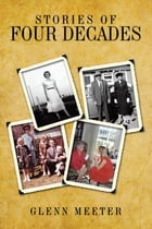 Stories of Four Decades by Glenn Meeter