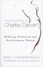 Who's Afraid of Charles Darwin?: Debating Feminism and Evolutionary Theory