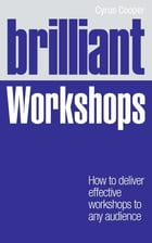Brilliant Workshops: How to deliver effective workshops to any audience by Mr Cyrus Cooper