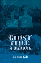 Ghost child: A memoir by Noeline Kyle